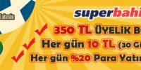Superbahis 350TL Üyelik Bonusu