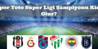 Spor Toto Süper Ligi Şampiyonu Kim Olur?