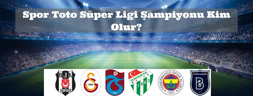 2017-2018 Spor Toto Süper Ligi Şampiyonu Kim Olur?