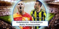 Galatasaray Fenerbahçe Bahis Promosyonları ve Oranları