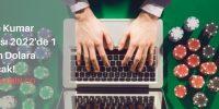 Online Kumar Piyasası 2022'de 1 Trilyon Dolara Ulaşacak!